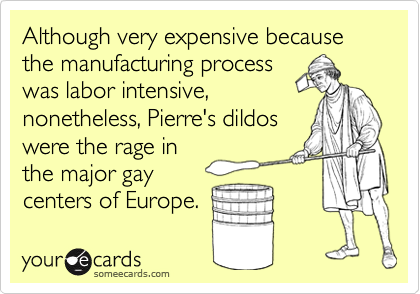 Although very expensive because the manufacturing process