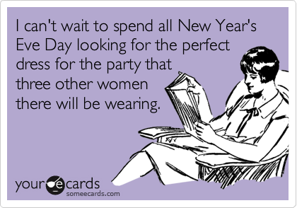 I can't wait to spend all New Year's Eve Day looking for the perfect