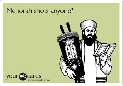 Menorah shots anyone?
