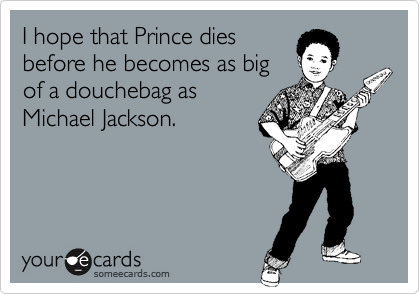 I hope that Prince dies