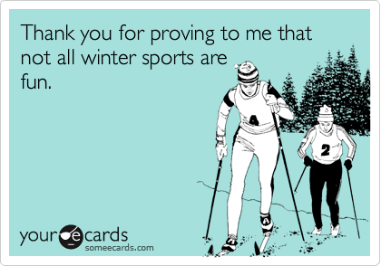 Thank you for proving to me that not all winter sports are