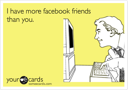 I have more facebook friends 