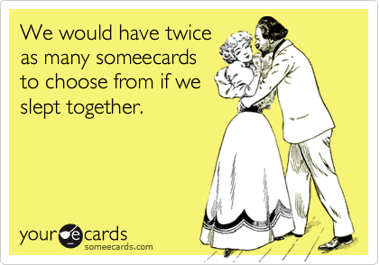 We would have twice