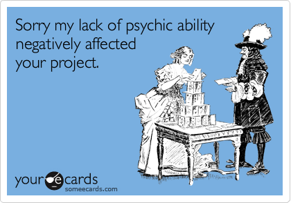 Sorry my lack of psychic ability