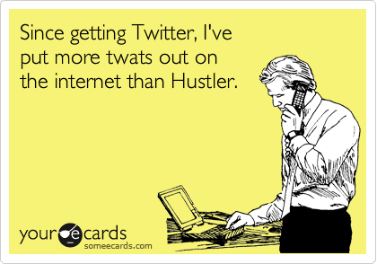 Since getting Twitter, I've 