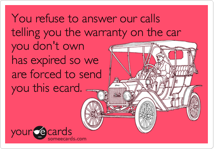 You refuse to answer our calls telling you the warranty on the car