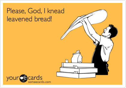 Please, God, I knead