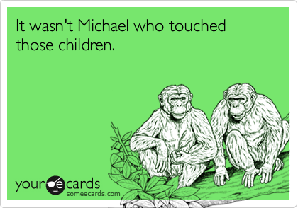 It wasn't Michael who touched those children.