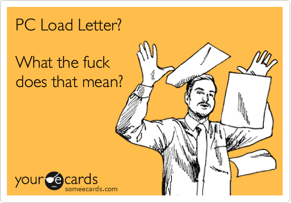 PC Load Letter?What the fuckdoes that mean?