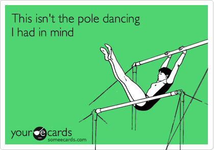 This isn't the pole dancing I had in mind
