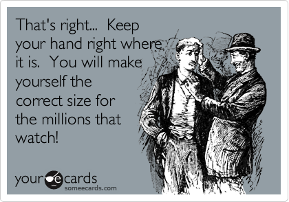 That's right...  Keep