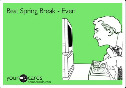 Best Spring Break - Ever!
