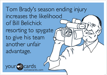 Tom Brady's season ending injury increases the likelihood of Bill Belichick resorting to spygateto give his team another unfairadvantage.
