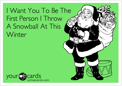 I Want You To Be TheFirst Person I ThrowA Snowball At ThisWinter