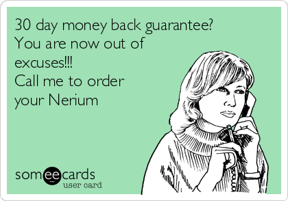 30 day money back guarantee? You are now out of excuses!!!              Call me to order your Nerium