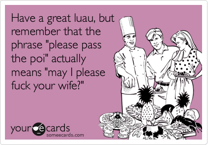 Have a great luau, but