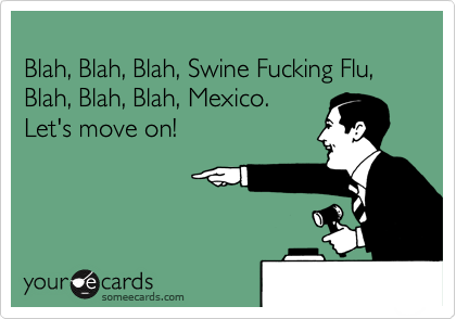 Blah, Blah, Blah, Swine Fucking Flu, 