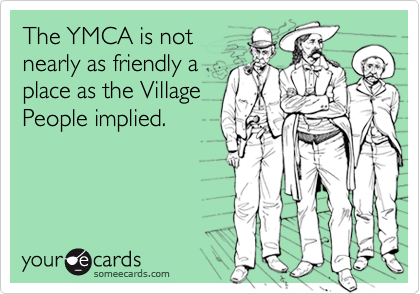 The YMCA is not nearly as friendly a place as the Village People implied.