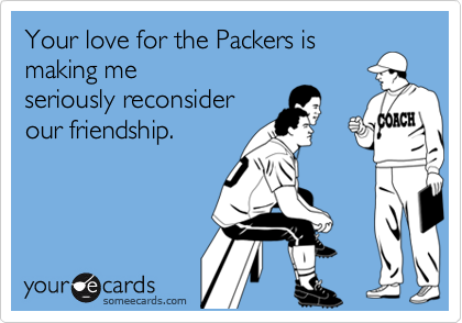 Your love for the Packers is