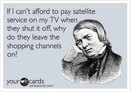 If I can't afford to pay satellite service on my TV when