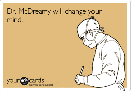 Dr. McDreamy will change your mind.