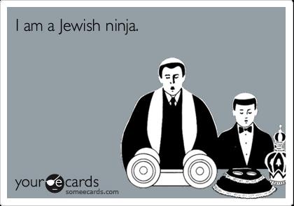 I am a Jewish ninja.