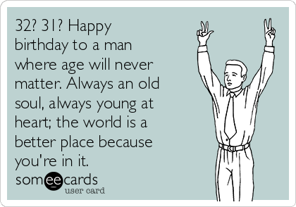 Happy Birthday To A Man Where Age Will Never Matter Always