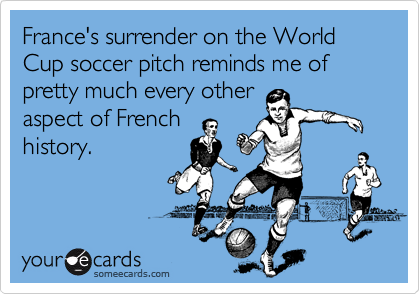 France's surrender on the World Cup soccer pitch reminds me of pretty much every other aspect of French history.