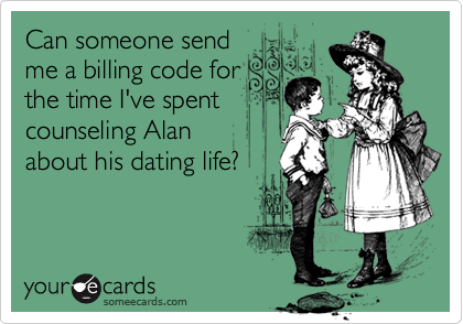 Can someone send me a billing code for the time I've spent counseling Alan  about his dating life?