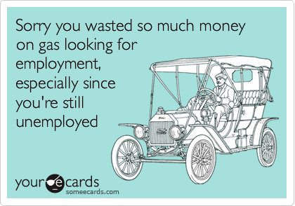 Sorry you wasted so much money on gas looking for