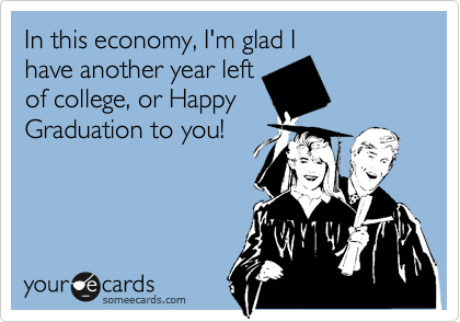 In this economy, I'm glad I