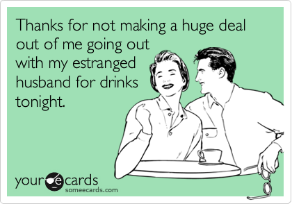 Thanks for not making a huge deal out of me going out