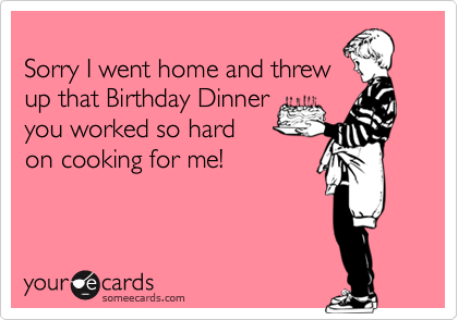 Sorry I went home and threw