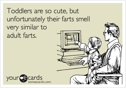 Toddlers are so cute, but unfortunately their farts smell