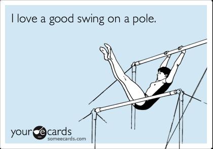 I love a good swing on a pole.