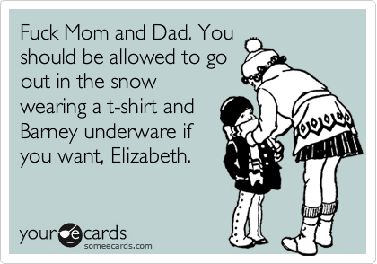 Fuck Mom and Dad. You