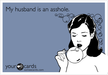 How do you deal with asshole husbands