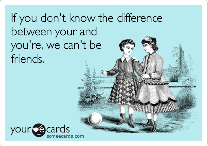 If you don't know the difference between your and
