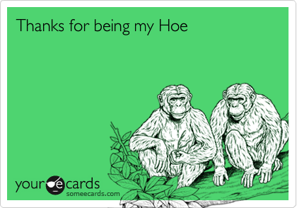 Thanks for being my Hoe