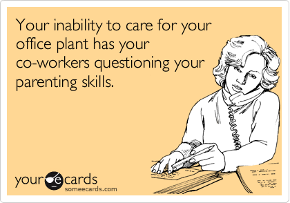 Your inability to care for your