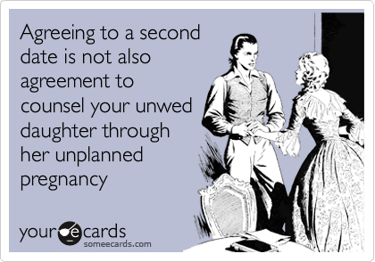 Agreeing to a seconddate is not also agreement tocounsel your unweddaughter throughher unplannedpregnancy