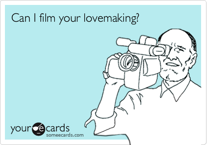 Can I film your lovemaking?