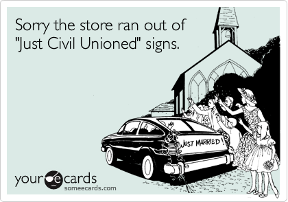 """Sorry the store ran out of """"Just Civil Unioned"""" signs."""
