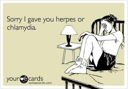 Sorry I gave you herpes or