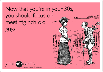 Now that you're in your 30s, 
