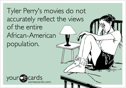 Tyler Perry's movies do not