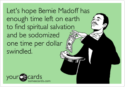 Let's hope Bernie Madoff has enough time left on earth 