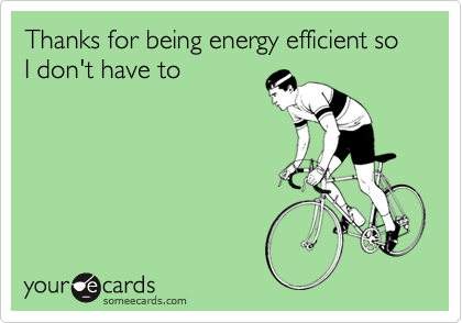 Thanks for being energy efficient so I don't have to
