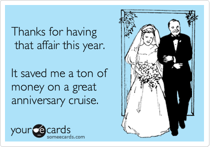 Thanks for having  that affair this year.  It saved me a ton of money on a great anniversary cruise.
