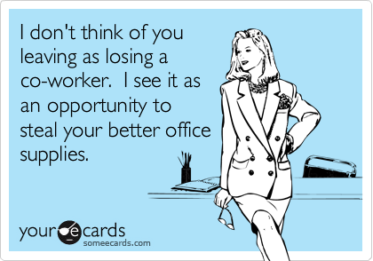 I Don T Think Of You Leaving As Losing A Co Worker I See
